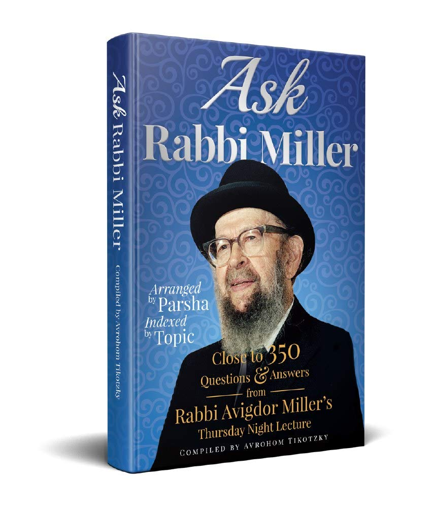 Ask Rabbi Miller: Close to 350 Question & Answers from Rabbi Avigdor Miller's Thursday Night Lecture by Rabbi Avrohom Tikotzky