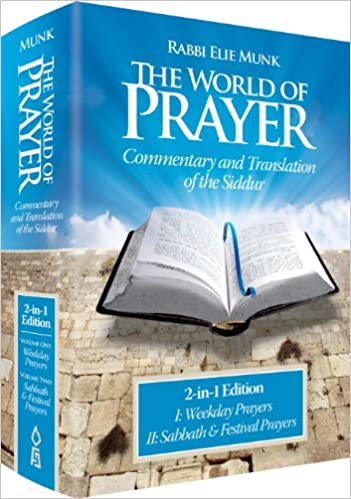 The World of Prayer: Commentary and Translation of the Siddur (2-in-1 Edition) Hardcover by Rabbi Dr. Elie Munk