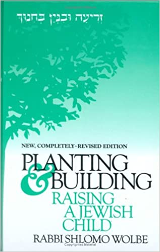 Planting & Building in Education: Raising a Jewish Child by Shlomo Wolbe