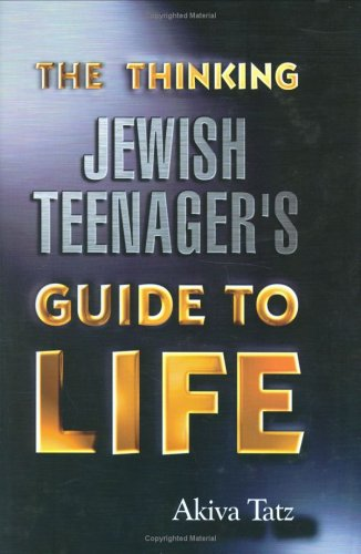 Thinking Jewish Teenager's Guide to Life by Akiva Tatz