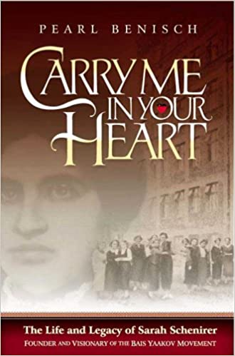 Carry Me in Your Heart: The Life and Legacy of Sarah Schenirer, Founder and Visionary of the Bais Yaakov Movement by Pearl Benisch