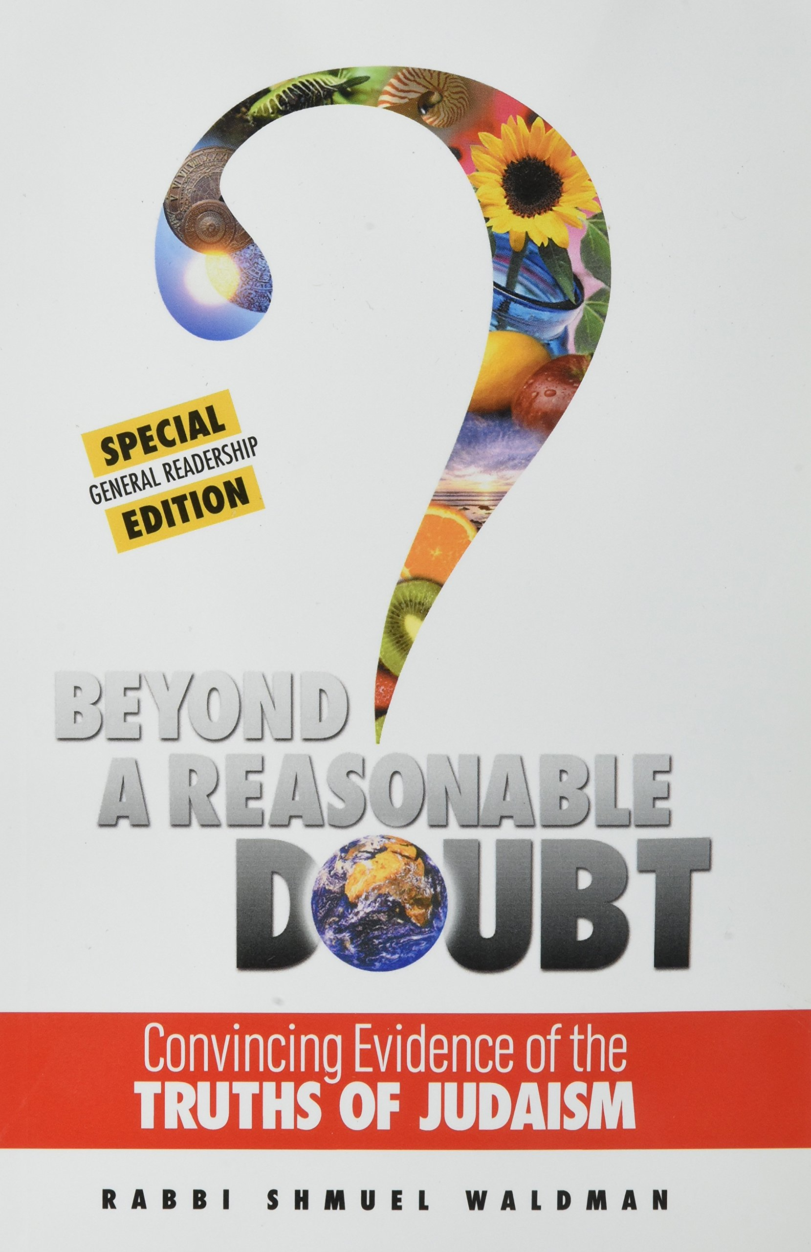 Beyond a Reasonable Doubt: Convincing Evidence of the Truths of Judaism by Shmuel Waldman