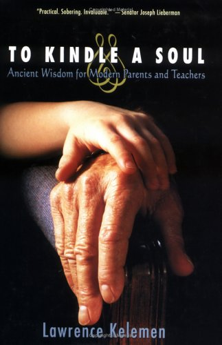 To Kindle a Soul: Ancient Wisdom for Modern Parents and Teachers by Lawrence Kelemen