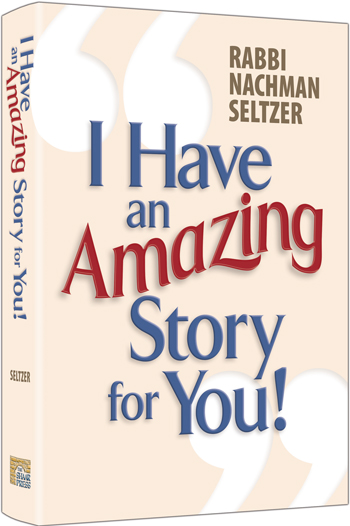 I Have An Amazing Story For You By Rabbi Nachman Seltzer