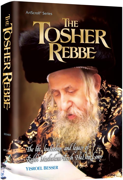 The Tosher Rebbe By Rabbi Yisroel Besser