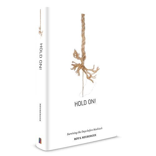 Hold On: Surviving Days Before Moshiach by: Roy S Neuberger