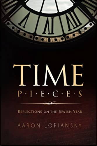 Time Pieces: Reflections on the Jewish Year by Aaron Lopiansky