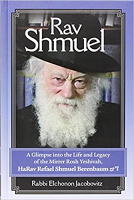 "Rav Shmuel - A Glimpse into the Life and Legacy of the Mirrer Rosh Yeshivah, HaRav Refael Shmuel Berenbaum zt""l by Rabbi Elchonon Jacobowitz"