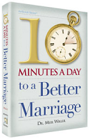 Ten Minutes a Day to a Better Marriage By Dr. Meir Wikler