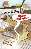 Dear Mr. Schmutter – They're Asking Me? bY Mordechai Schmutter