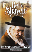 Reb Shayele (Kerestirer) - The Warmth and Wonder of Kerestir by Rabbi Yisroel Besser