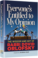 Everyone's Entitled to My Opinion by Rabbi Dovid Orlofsky