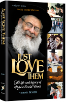 Just Love Them - The Life and Legacy of Rabbi Dovid Trenk