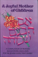 Joyful Mother of Children: A Compilation of Prayers, Suggestions and Laws for the Jewish Expectant Family by Dovid Simcha Rosenthal