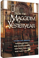 From the Maggidim of Yesteryear - Volume 1: Bereishis By Rabbi Yaakov Aryeh Ariel