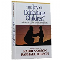 The Joy of Educating Children - A Practical Guide for Jewish Parents Based on the Writings of Rabbi Samson Raphael Hirsch by Rabbi Samson Raphael Hirsch