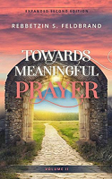 Towards Meaningful Prayer - Vol. 2 Expanded Edition By Rebbetzin Sarah Feldbrand