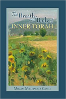 The Breath and Body of Inner Torah by Miriam Millhauser Castle