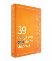 39 Things You CAN Do On Shabbos by Rabbi Shaya Winiarz