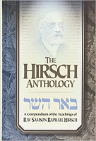 The Hirsch Anthology - A Compendium of the Teachings of Rav Samson Rapheal Hirsch by Rabbi Samson Raphael Hirsch