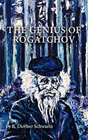 The Genius of Rogatchov by R. Dovber Schwartz