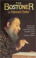 The Bostoner: Stories and Recollections from the Colorful Chassidic Court of the Bostoner Rebbe, Rabbi Levi L. Horowitz by Hanoch Teller
