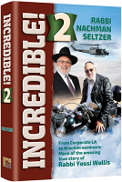 Incredible 2! By Rabbi Nachman Seltzer