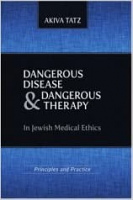 Dangerous Disease and Dangerous Therapy in Jewish Medical Ethics: Principles and Practice by Rabbi Akiva Tatz